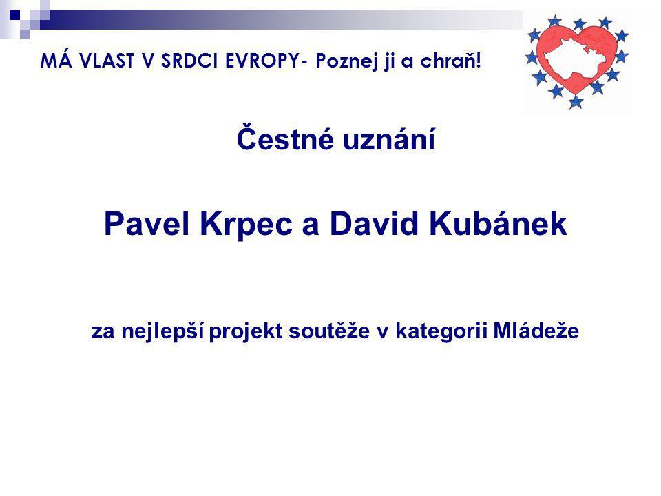 MÁ VLAST V SRDCI EVROPY- Poznej ji a chraň! Čestné uznání Pavel Krpec a David Kubánek za nejlepší projekt soutěže v kategorii Mládeže