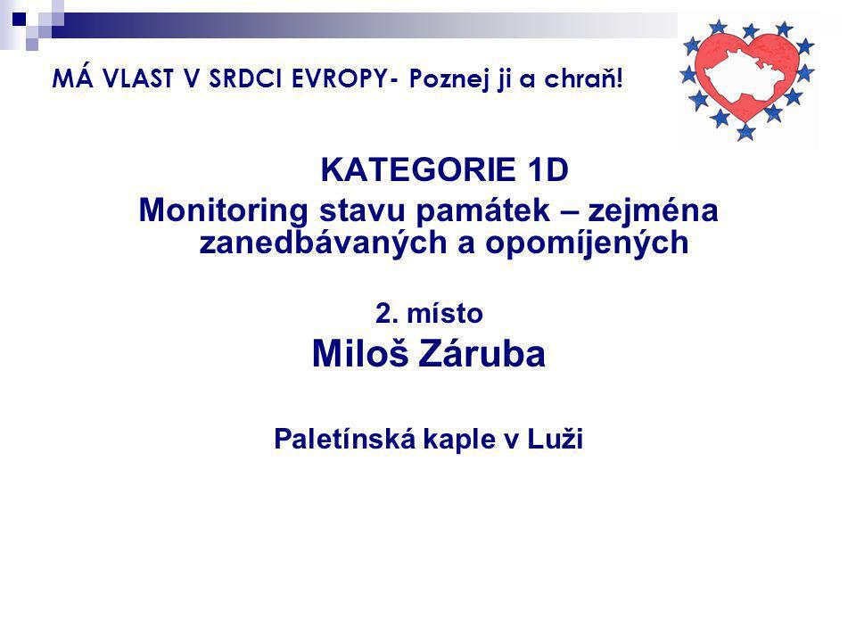 MÁ VLAST V SRDCI EVROPY- Poznej ji a chraň! KATEGORIE 1D Monitoring stavu památek – zejména zanedbávaných a opomíjených 2. místo Miloš Záruba Paletíns