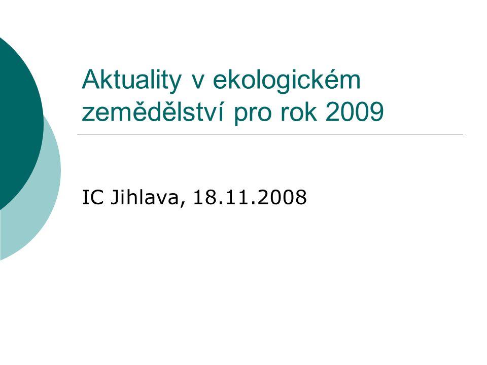 Aktuality v ekologickém zemědělství pro rok 2009 IC Jihlava, 18.11.2008
