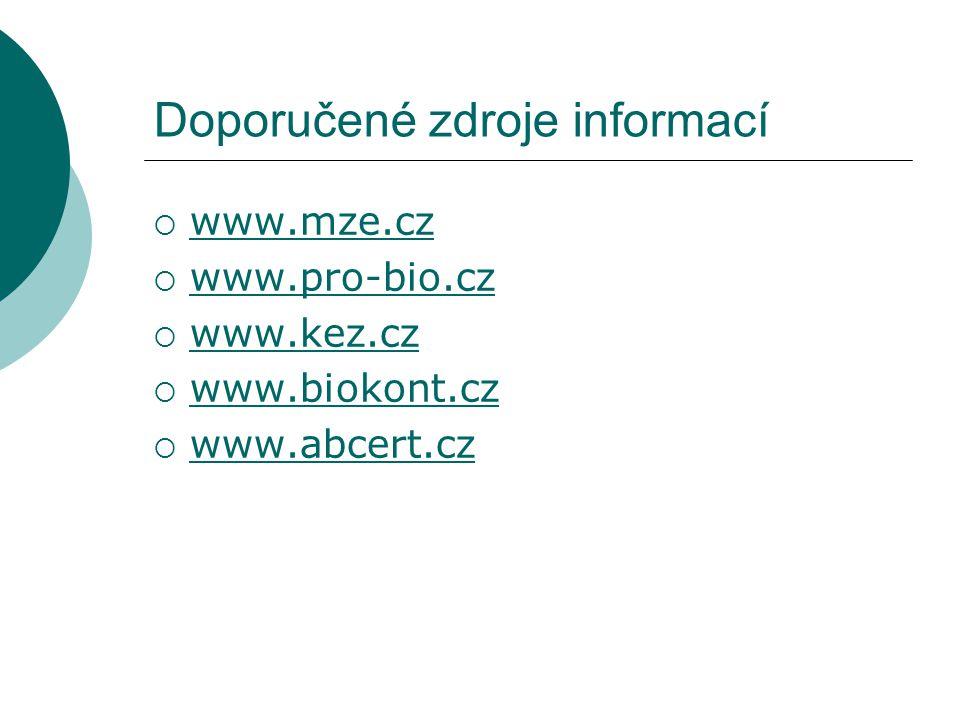 Doporučené zdroje informací  www.mze.cz www.mze.cz  www.pro-bio.cz www.pro-bio.cz  www.kez.cz www.kez.cz  www.biokont.cz www.biokont.cz  www.abcert.cz www.abcert.cz