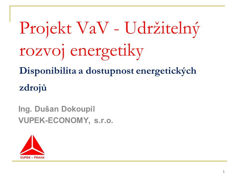 1 Projekt VaV - Udržitelný rozvoj energetiky Disponibilita a dostupnost energetických zdrojů Ing. Dušan Dokoupil VUPEK-ECONOMY, s.r.o.