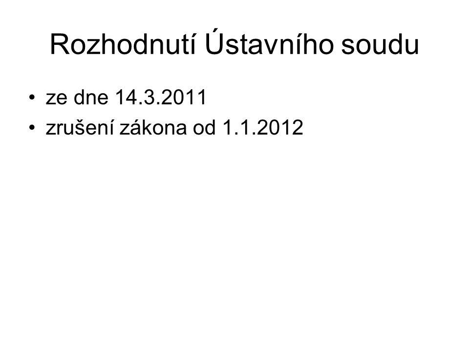 Rozhodnutí Ústavního soudu •ze dne 14.3.2011 •zrušení zákona od 1.1.2012