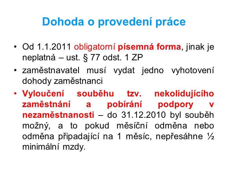 Dohoda o provedení práce •Od 1.1.2011 obligatorní písemná forma, jinak je neplatná – ust. § 77 odst. 1 ZP •zaměstnavatel musí vydat jedno vyhotovení d
