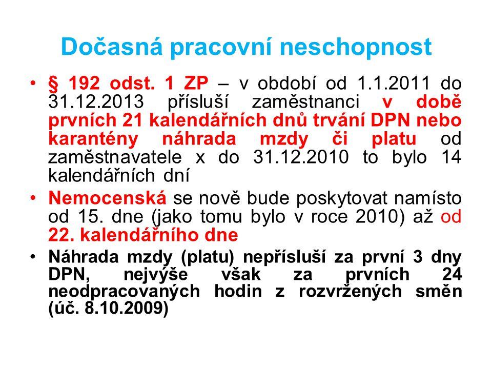 Dočasná pracovní neschopnost •§ 192 odst. 1 ZP – v období od 1.1.2011 do 31.12.2013 přísluší zaměstnanci v době prvních 21 kalendářních dnů trvání DPN