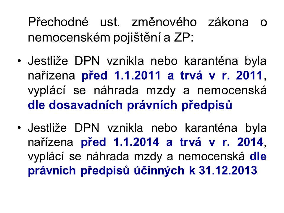 Přechodné ust. změnového zákona o nemocenském pojištění a ZP: •Jestliže DPN vznikla nebo karanténa byla nařízena před 1.1.2011 a trvá v r. 2011, vyplá