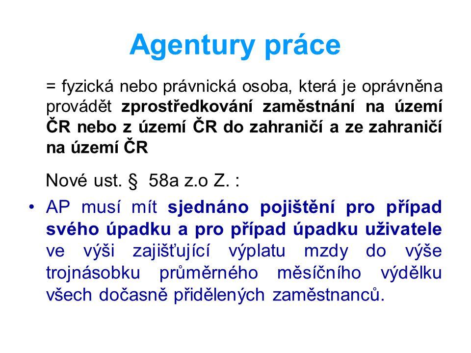 Agentury práce = fyzická nebo právnická osoba, která je oprávněna provádět zprostředkování zaměstnání na území ČR nebo z území ČR do zahraničí a ze za