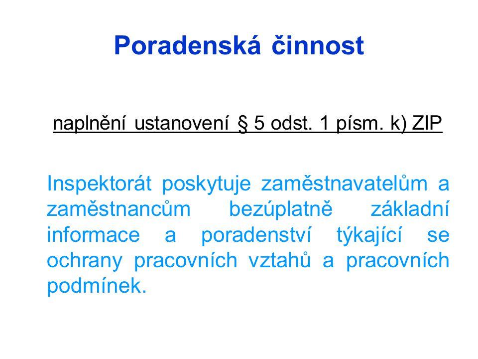 Poradenská činnost naplnění ustanovení § 5 odst. 1 písm. k) ZIP Inspektorát poskytuje zaměstnavatelům a zaměstnancům bezúplatně základní informace a p