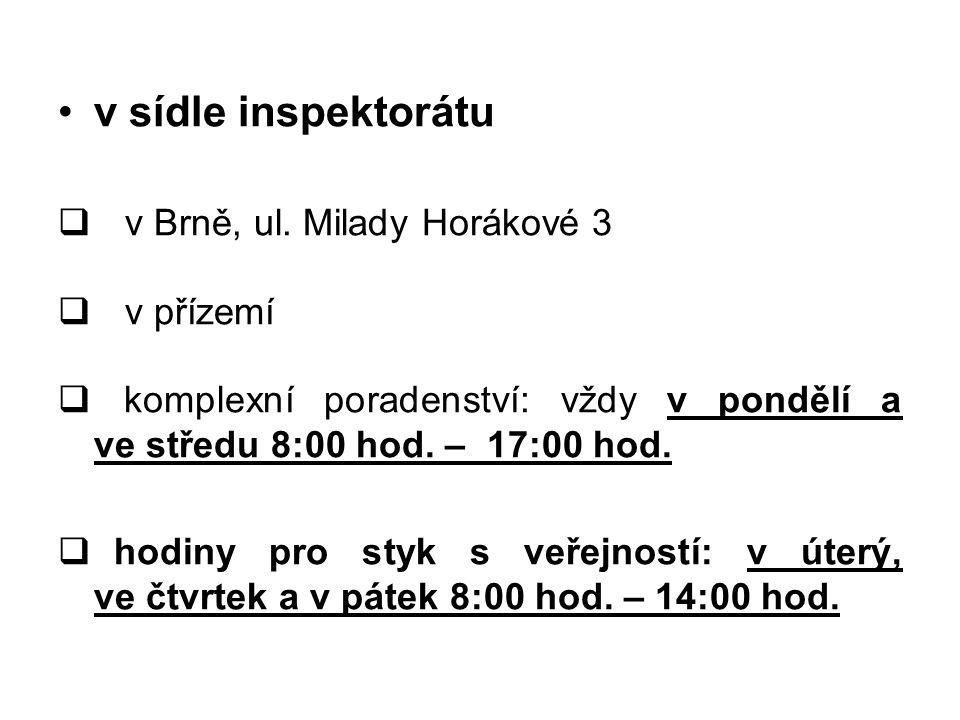 •v sídle inspektorátu  v Brně, ul. Milady Horákové 3  v přízemí  komplexní poradenství: vždy v pondělí a ve středu 8:00 hod. – 17:00 hod.  hodiny