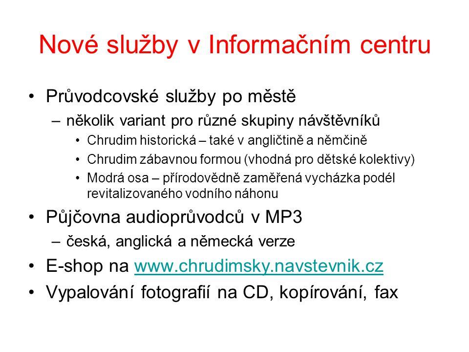 Nové služby v Informačním centru •Průvodcovské služby po městě –několik variant pro různé skupiny návštěvníků •Chrudim historická – také v angličtině a němčině •Chrudim zábavnou formou (vhodná pro dětské kolektivy) •Modrá osa – přírodovědně zaměřená vycházka podél revitalizovaného vodního náhonu •Půjčovna audioprůvodců v MP3 –česká, anglická a německá verze •E-shop na www.chrudimsky.navstevnik.czwww.chrudimsky.navstevnik.cz •Vypalování fotografií na CD, kopírování, fax