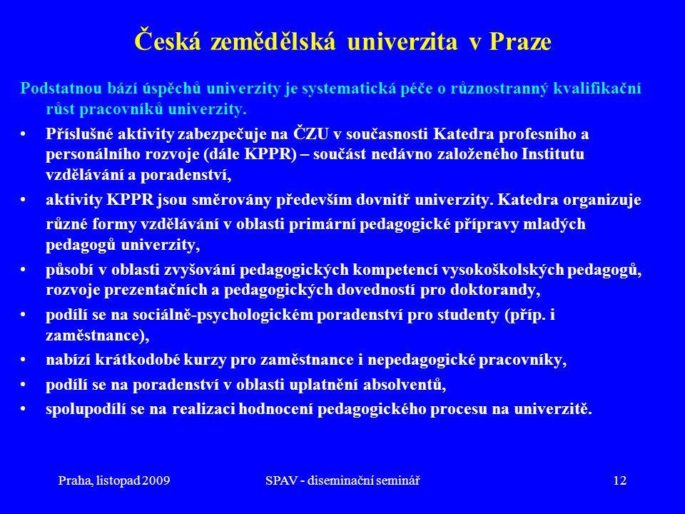 Praha, listopad 2009SPAV - diseminační seminář12 Česká zemědělská univerzita v Praze Podstatnou bází úspěchů univerzity je systematická péče o různostranný kvalifikační růst pracovníků univerzity.