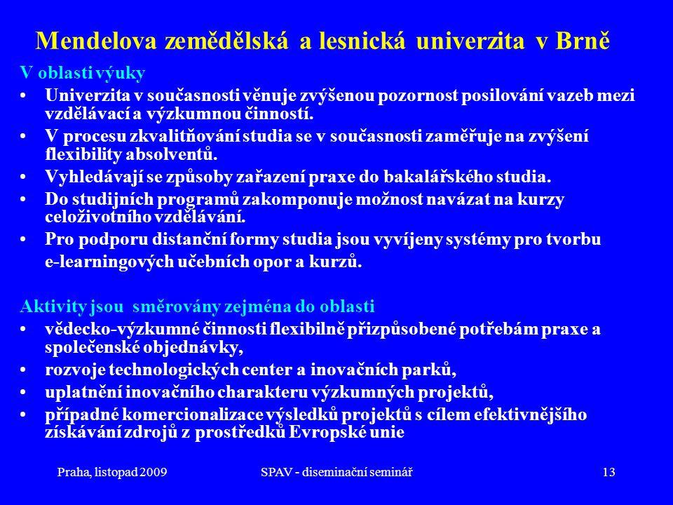 Praha, listopad 2009SPAV - diseminační seminář13 Mendelova zemědělská a lesnická univerzita v Brně V oblasti výuky •Univerzita v současnosti věnuje zvýšenou pozornost posilování vazeb mezi vzdělávací a výzkumnou činností.