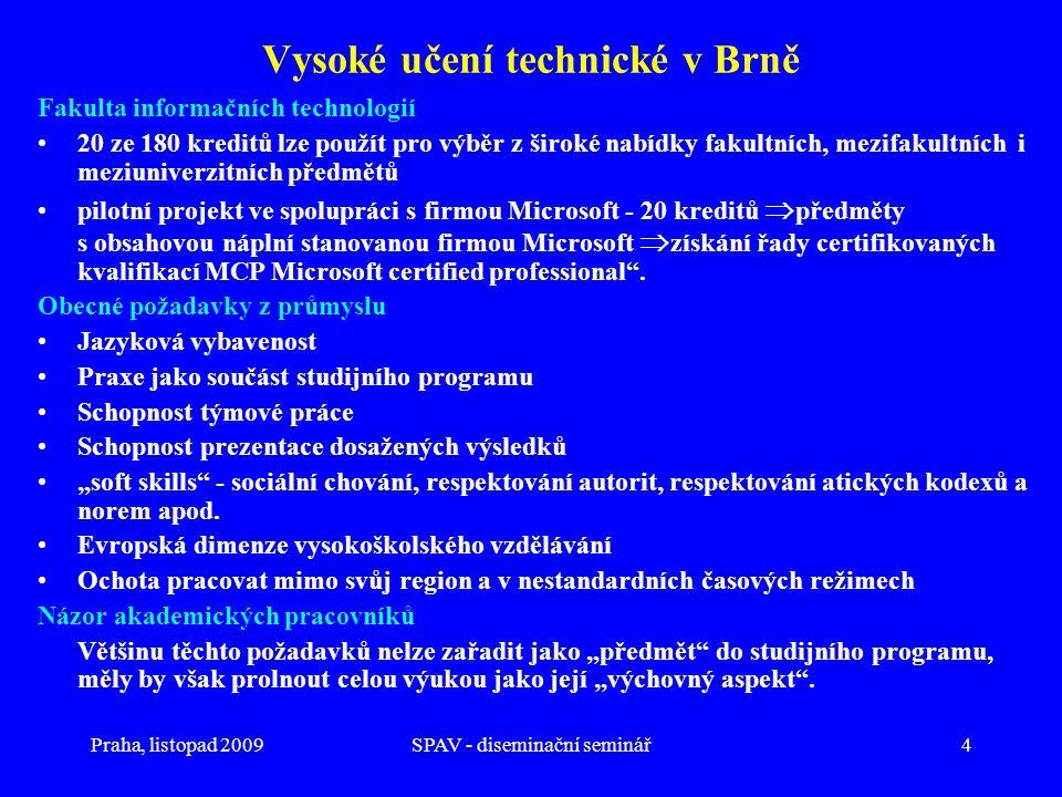 Praha, listopad 2009SPAV - diseminační seminář4 Vysoké učení technické v Brně Fakulta informačních technologií •20 ze 180 kreditů lze použít pro výběr z široké nabídky fakultních, mezifakultních i meziuniverzitních předmětů •pilotní projekt ve spolupráci s firmou Microsoft - 20 kreditů  předměty s obsahovou náplní stanovanou firmou Microsoft  získání řady certifikovaných kvalifikací MCP Microsoft certified professional .