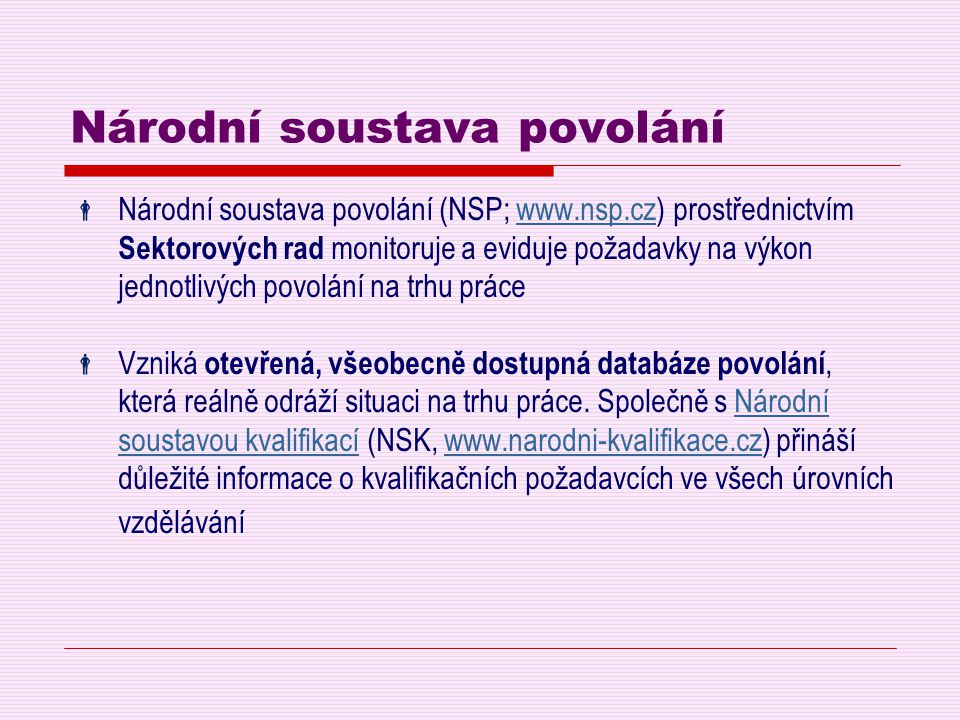 Národní soustava kvalifikací  Obsahuje kvalifikační standardy seskupené do jednotlivých úrovní  Obsahuje hodnotící standardy kompetencí každé PK a podmínky pro autorizované osoby  Umožňuje srovnávání kvalifikací uznávaných v České republice s kvalifikacemi uznávanými v jiných evropských státech