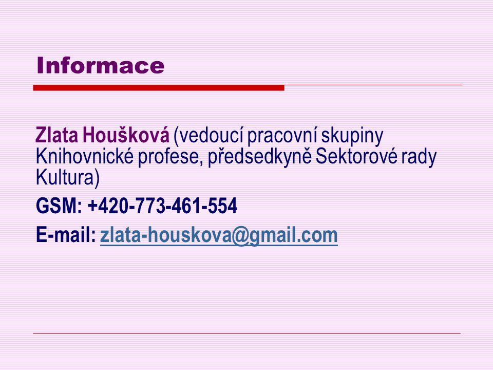 Informace Zlata Houšková (vedoucí pracovní skupiny Knihovnické profese, předsedkyně Sektorové rady Kultura) GSM: +420-773-461-554 E-mail: zlata-housko