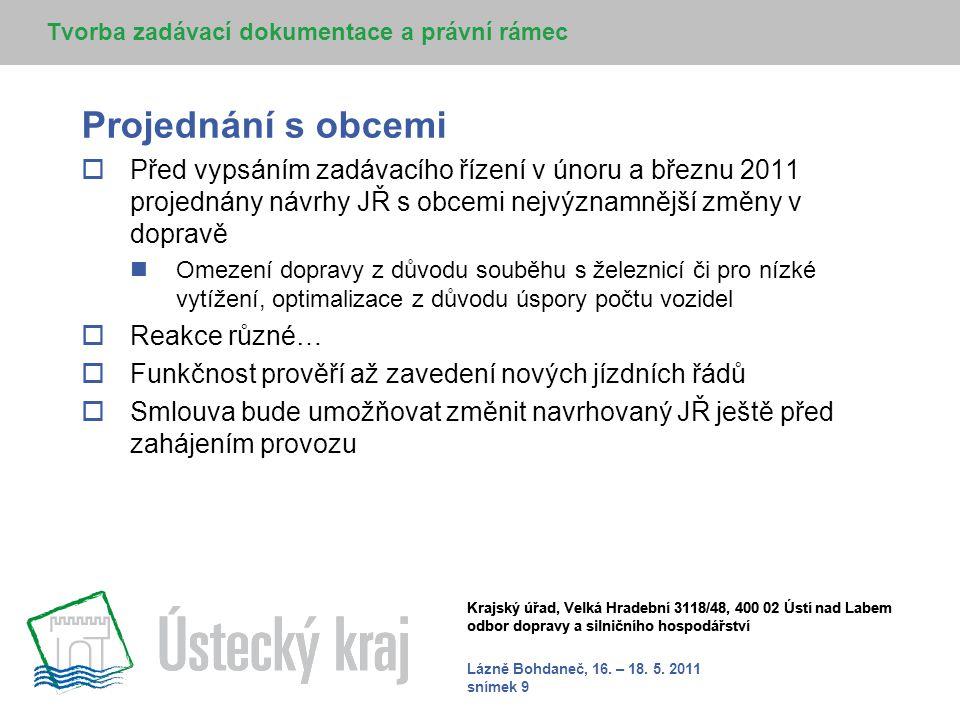Lázně Bohdaneč, 16. – 18. 5. 2011 snímek 9 Krajský úřad, Velká Hradební 3118/48, 400 02 Ústí nad Labem odbor dopravy a silničního hospodářství Projedn