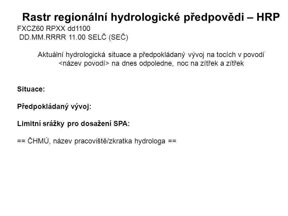 Rastr regionální hydrologické předpovědi – HRP FXCZ60 RPXX dd1100 DD.MM.RRRR 11.00 SELČ (SEČ) Aktuální hydrologická situace a předpokládaný vývoj na t