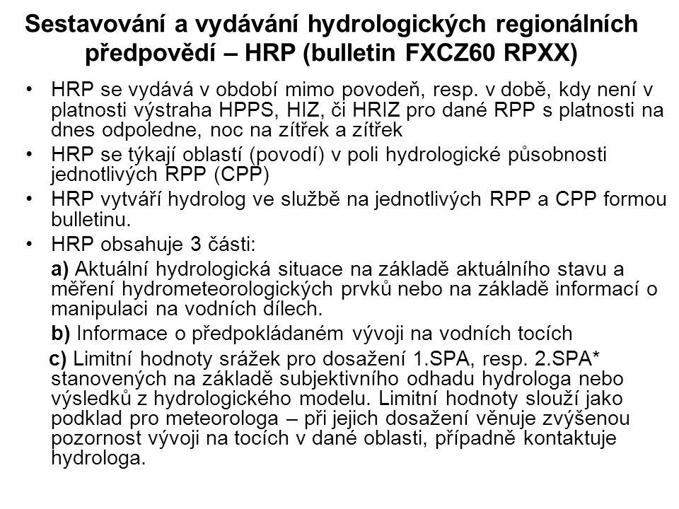 Sestavování a vydávání hydrologických regionálních předpovědí – HRP (bulletin FXCZ60 RPXX) •HRP se vydává v období mimo povodeň, resp. v době, kdy nen