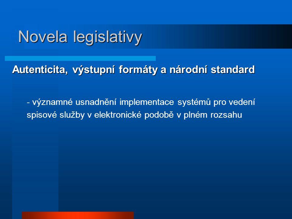 Autenticita, výstupní formáty a národní standard - významné usnadnění implementace systémů pro vedení spisové služby v elektronické podobě v plném roz
