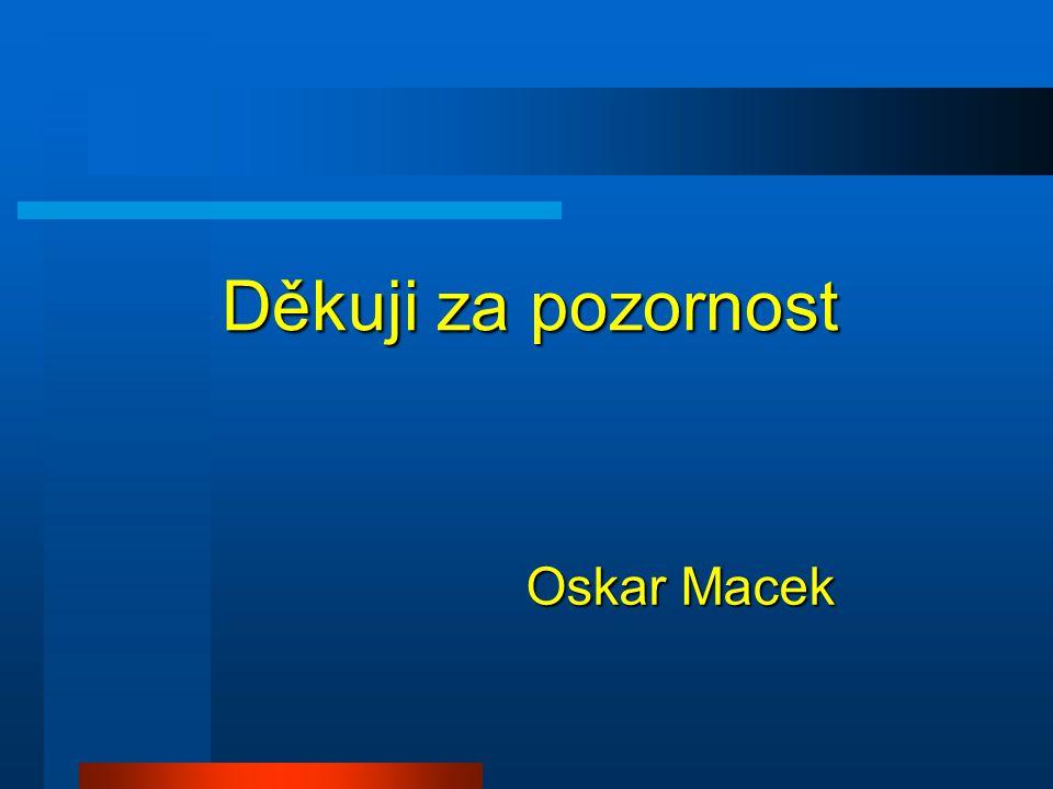 Děkuji za pozornost Oskar Macek