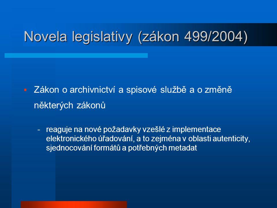 Novela legislativy (zákon 499/2004)  Zákon o archivnictví a spisové službě a o změně některých zákonů -reaguje na nové požadavky vzešlé z implementac