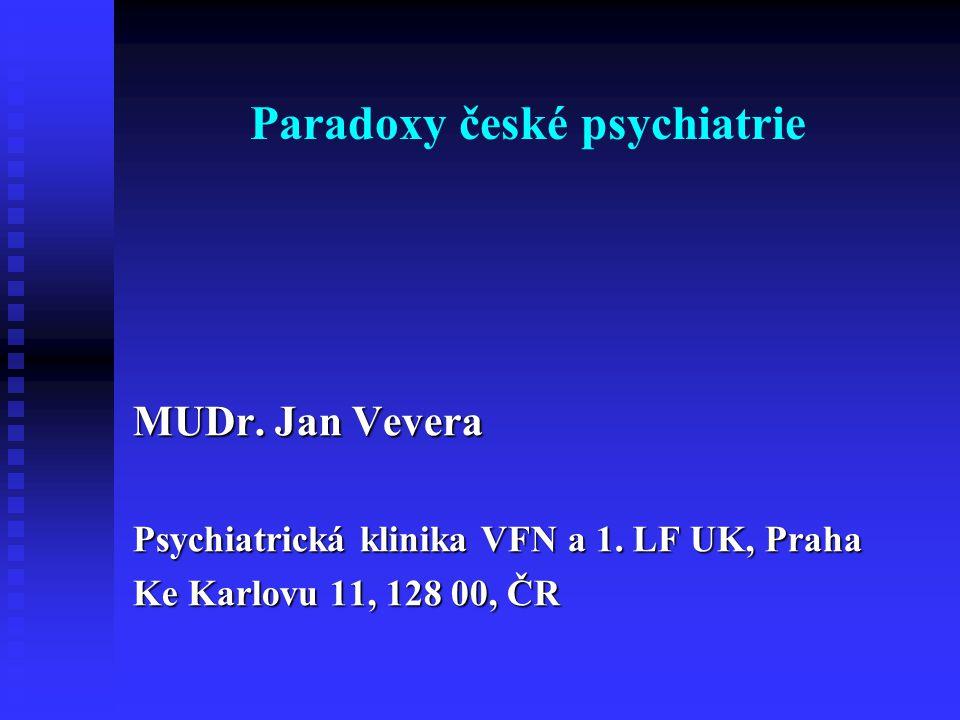 Paradoxy české psychiatrie MUDr. Jan Vevera Psychiatrická klinika VFN a 1. LF UK, Praha Ke Karlovu 11, 128 00, ČR