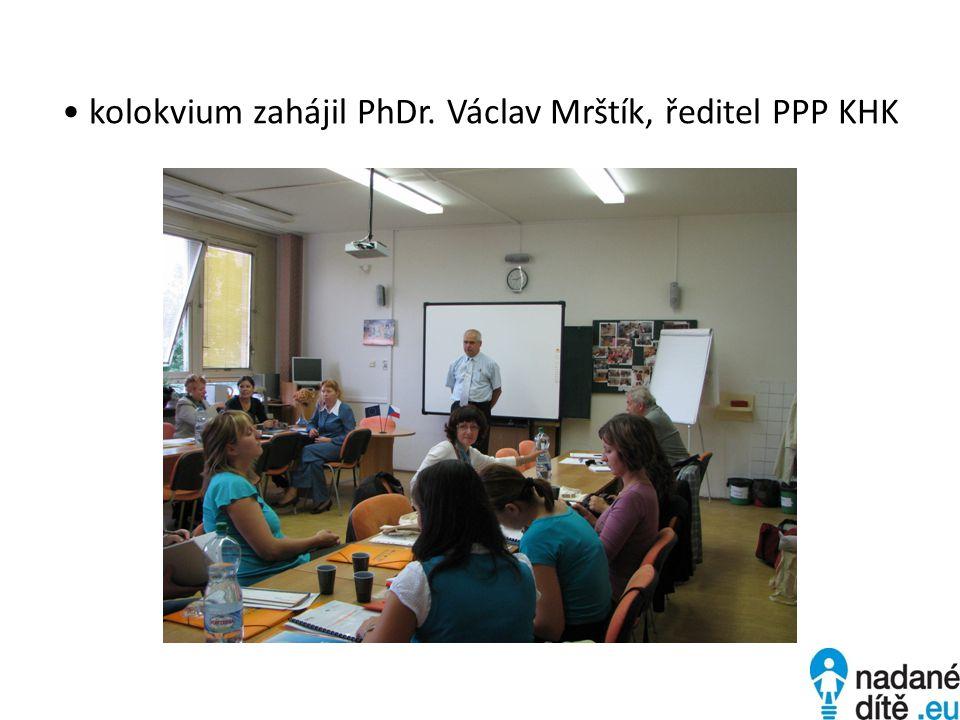 • kolokvium zahájil PhDr. Václav Mrštík, ředitel PPP KHK