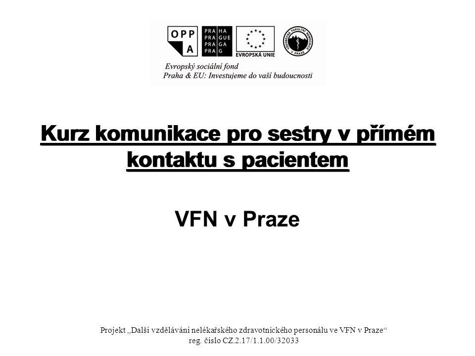 """Kurz komunikace pro sestry v přímém kontaktu s pacientem VFN v Praze Projekt """"Další vzdělávání nelékařského zdravotnického personálu ve VFN v Praze reg."""