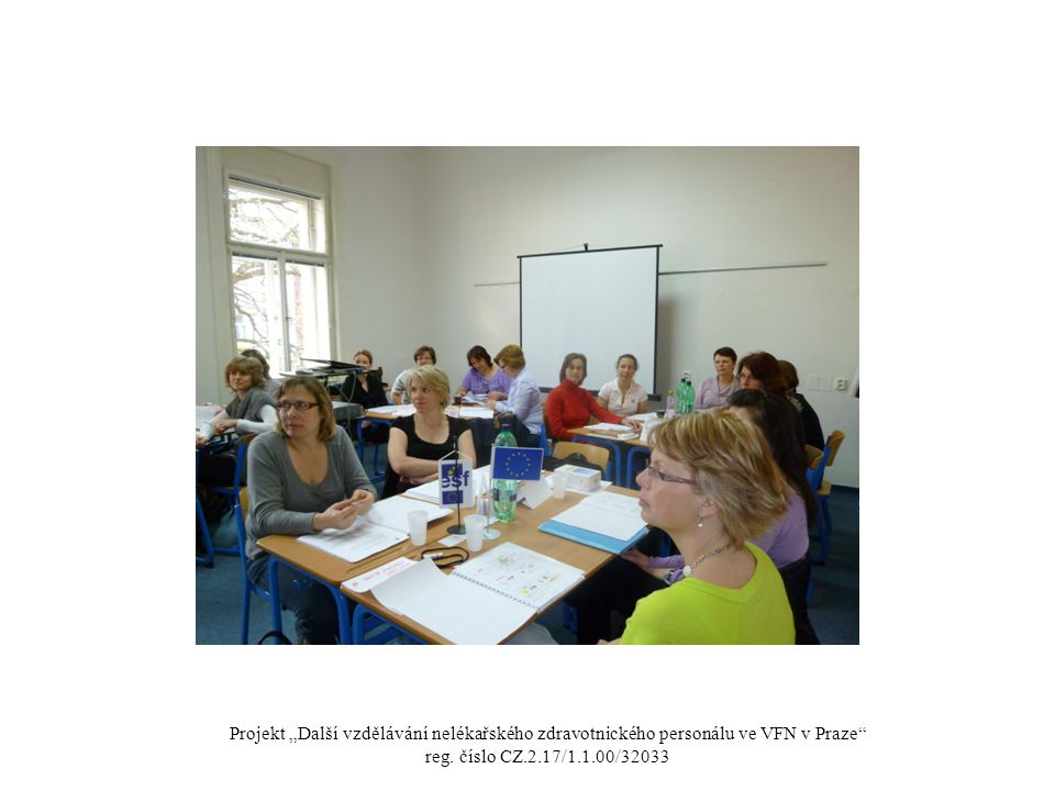 """Projekt """"Další vzdělávání nelékařského zdravotnického personálu ve VFN v Praze"""" reg. číslo CZ.2.17/1.1.00/32033"""