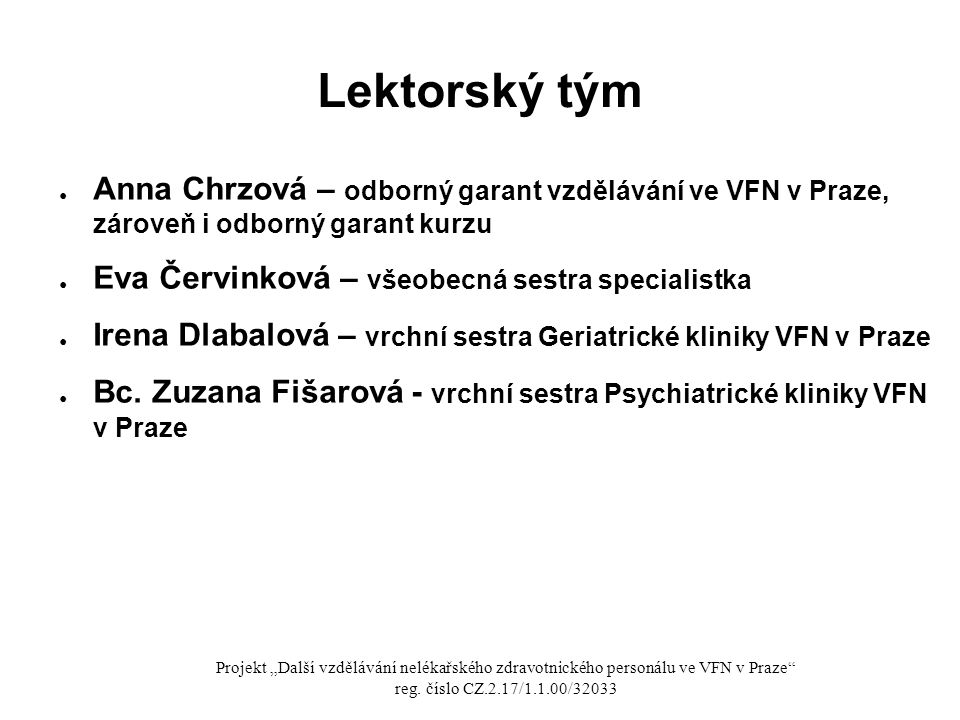 Lektorský tým ● Anna Chrzová – odborný garant vzdělávání ve VFN v Praze, zároveň i odborný garant kurzu ● Eva Červinková – všeobecná sestra specialist