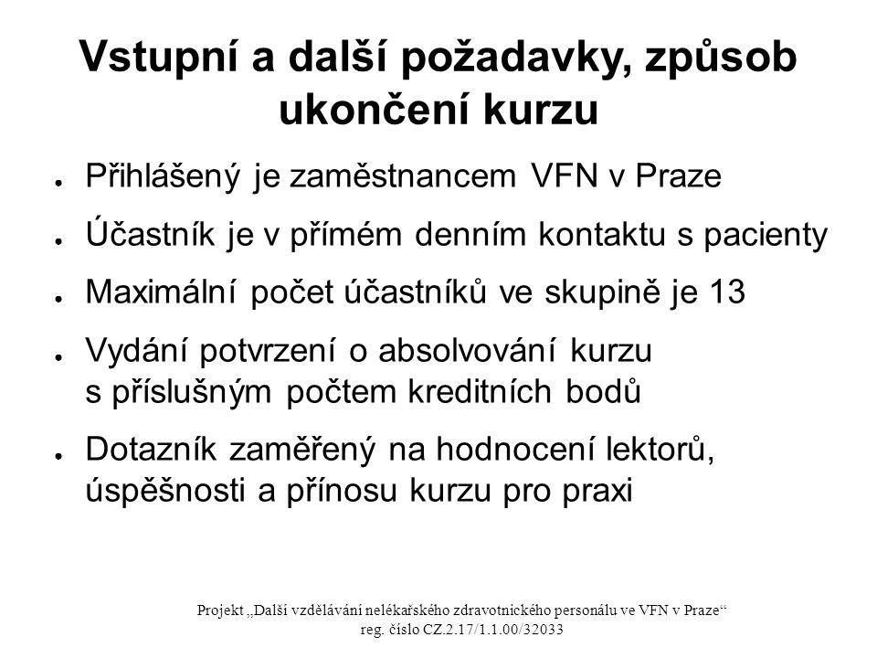 Vstupní a další požadavky, způsob ukončení kurzu ● Přihlášený je zaměstnancem VFN v Praze ● Účastník je v přímém denním kontaktu s pacienty ● Maximáln
