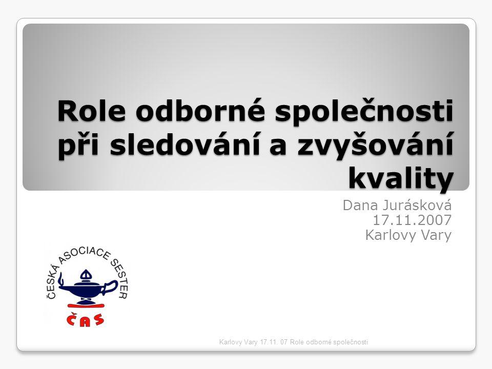 Role odborné společnosti při sledování a zvyšování kvality Dana Jurásková 17.11.2007 Karlovy Vary Karlovy Vary 17.11. 07 Role odborné společnosti