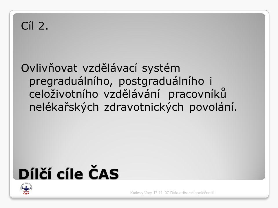 Dílčí cíle ČAS Cíl 2. Ovlivňovat vzdělávací systém pregraduálního, postgraduálního i celoživotního vzdělávání pracovníků nelékařských zdravotnických p