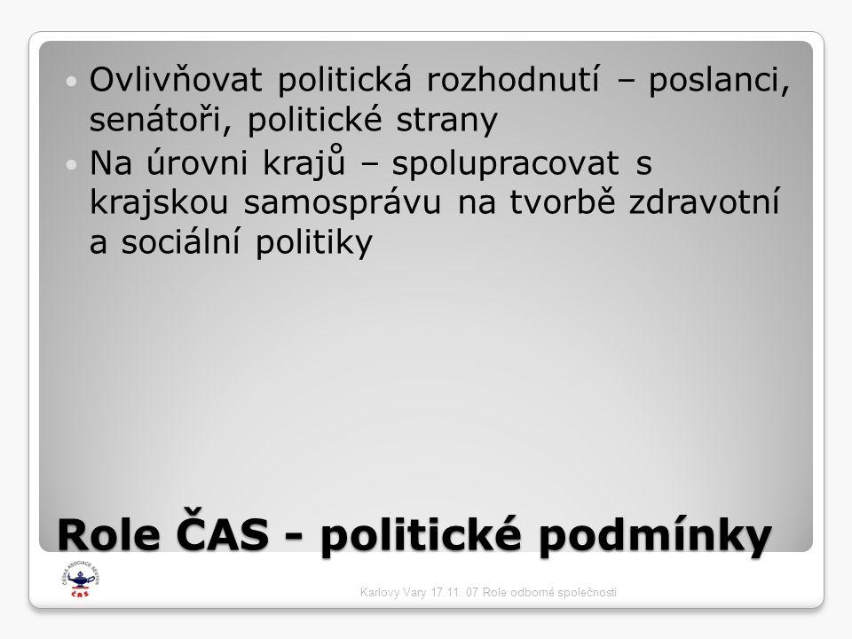 Role ČAS - politické podmínky  Ovlivňovat politická rozhodnutí – poslanci, senátoři, politické strany  Na úrovni krajů – spolupracovat s krajskou samosprávu na tvorbě zdravotní a sociální politiky Karlovy Vary 17.11.