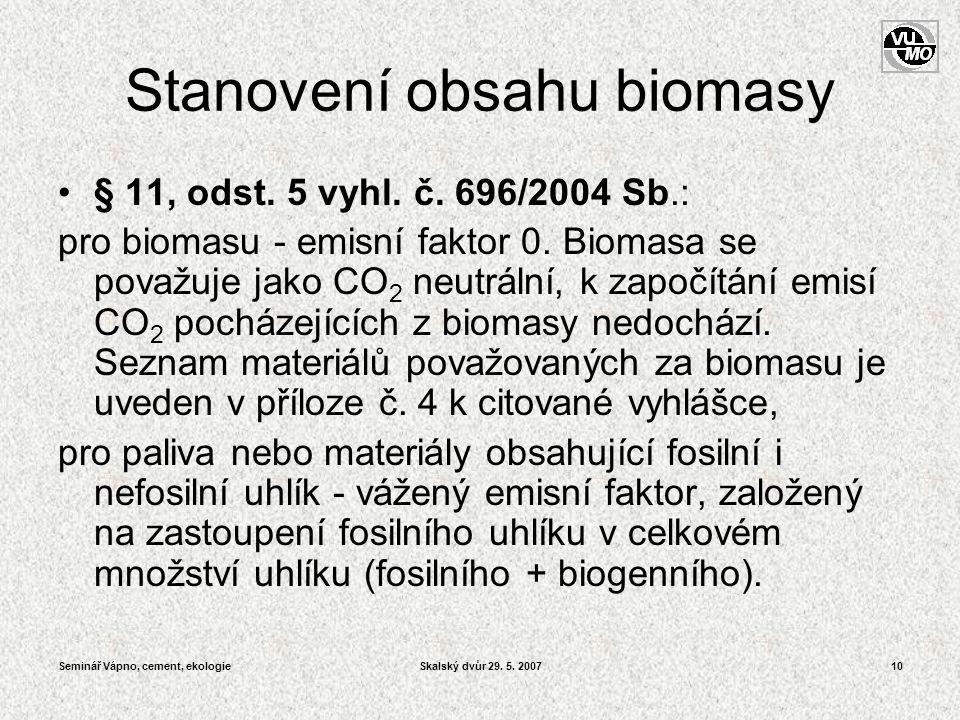 Seminář Vápno, cement, ekologieSkalský dvůr 29. 5. 200710 Stanovení obsahu biomasy •§ 11, odst. 5 vyhl. č. 696/2004 Sb.: pro biomasu - emisní faktor 0