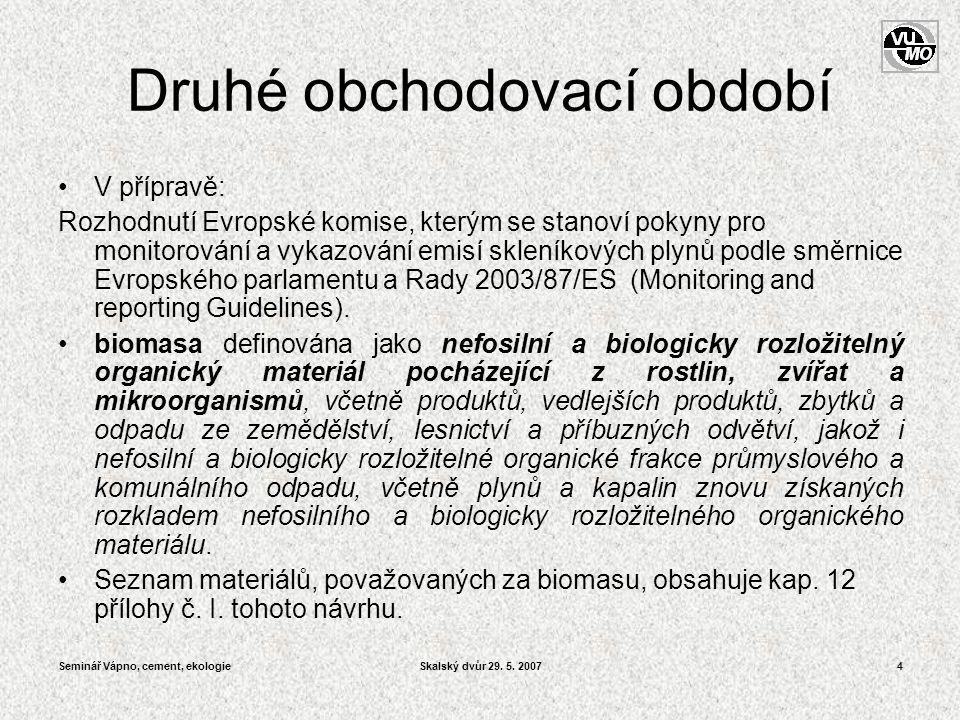 Seminář Vápno, cement, ekologieSkalský dvůr 29. 5. 20074 Druhé obchodovací období •V přípravě: Rozhodnutí Evropské komise, kterým se stanoví pokyny pr