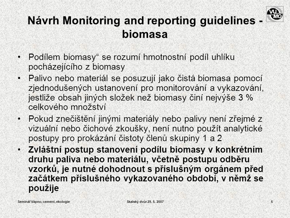 """Seminář Vápno, cement, ekologieSkalský dvůr 29. 5. 20075 Návrh Monitoring and reporting guidelines - biomasa •Podílem biomasy"""" se rozumí hmotnostní po"""