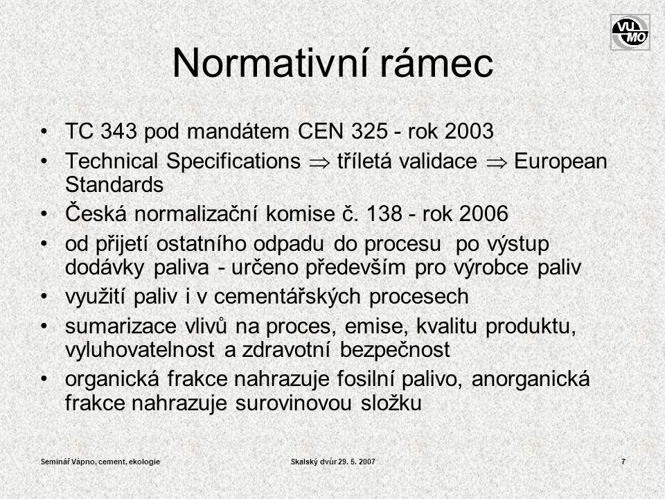 Seminář Vápno, cement, ekologieSkalský dvůr 29. 5. 20077 Normativní rámec •TC 343 pod mandátem CEN 325 - rok 2003 •Technical Specifications  tříletá