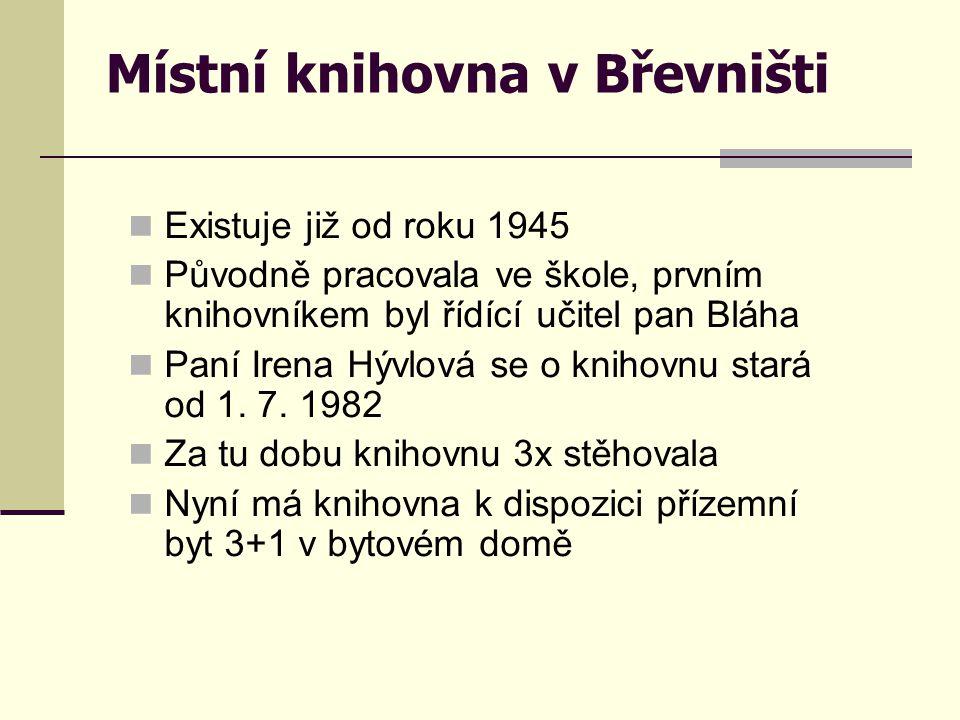 Místní knihovna v Břevništi  Existuje již od roku 1945  Původně pracovala ve škole, prvním knihovníkem byl řídící učitel pan Bláha  Paní Irena Hývl