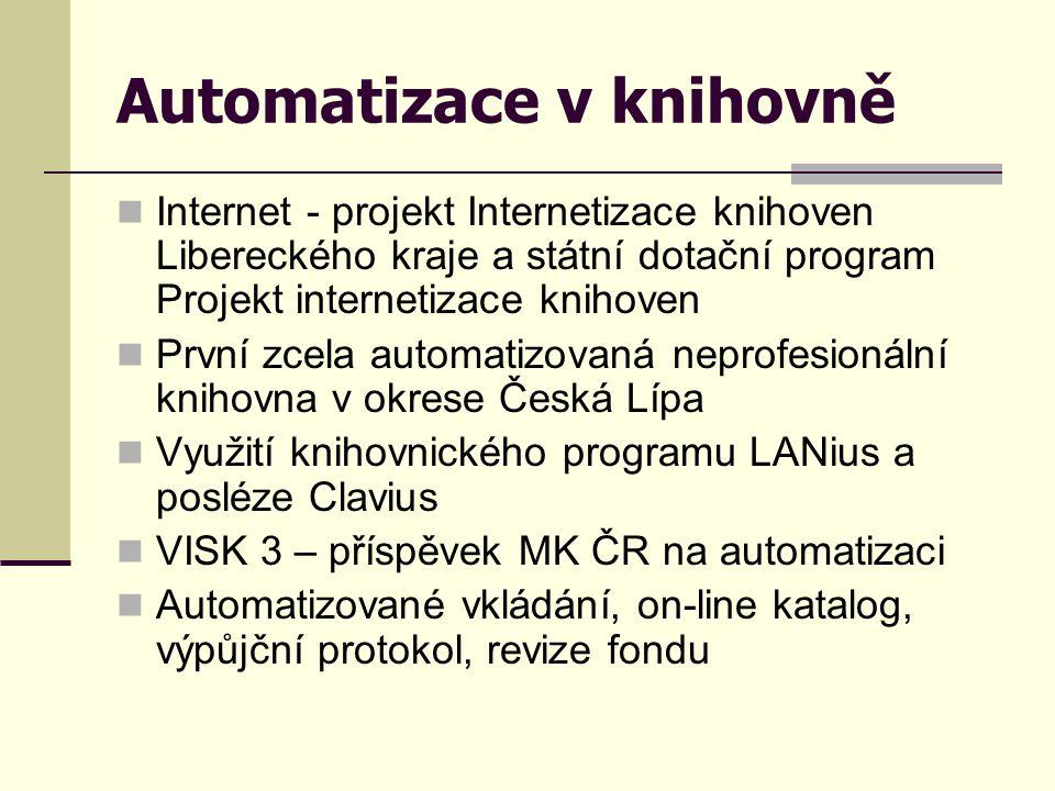 Automatizace v knihovně  Internet - projekt Internetizace knihoven Libereckého kraje a státní dotační program Projekt internetizace knihoven  První