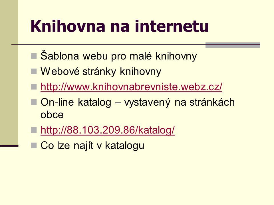 Knihovna na internetu  Šablona webu pro malé knihovny  Webové stránky knihovny  http://www.knihovnabrevniste.webz.cz/ http://www.knihovnabrevniste.