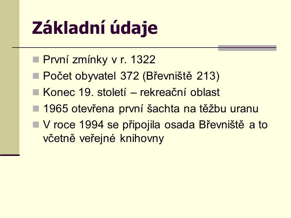 Základní údaje  První zmínky v r. 1322  Počet obyvatel 372 (Břevniště 213)  Konec 19. století – rekreační oblast  1965 otevřena první šachta na tě