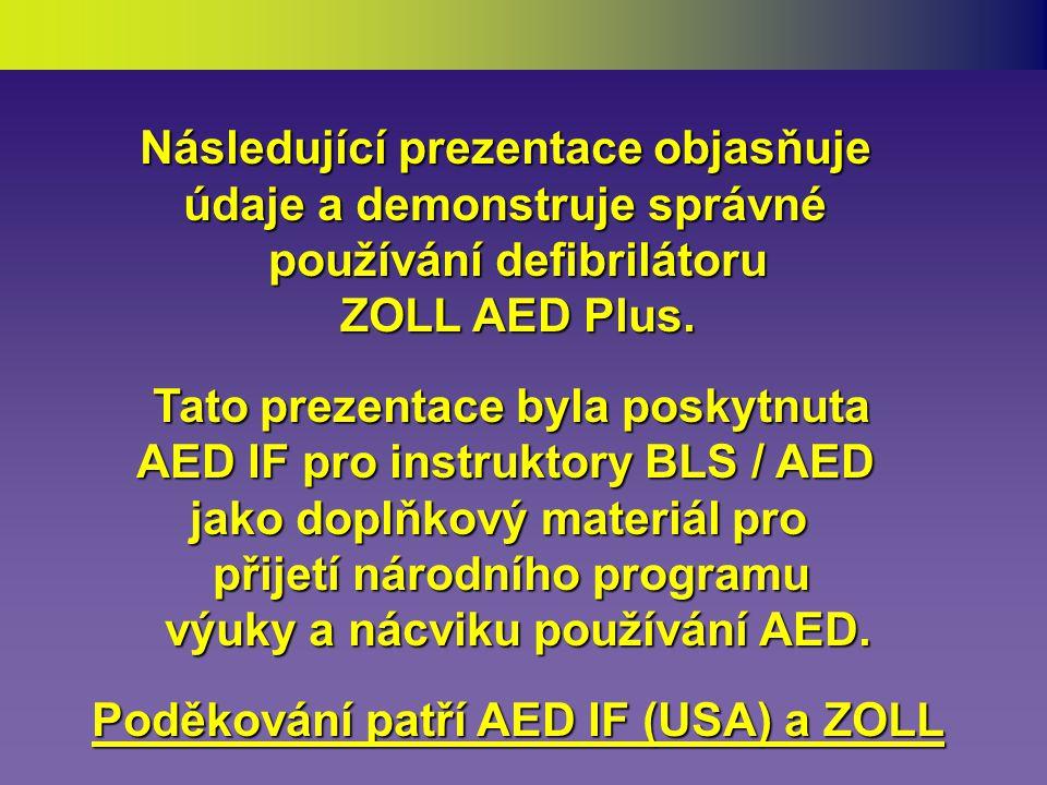 Zařízení omezující náhlé srdeční úmrtí prostřednictvím Veřejně přístupné defibrilace (PAD) v USA ZOLL Medical Corporation Ve spolupráci s Prezentaci sestavil Pro ČR zpracoval Ing.