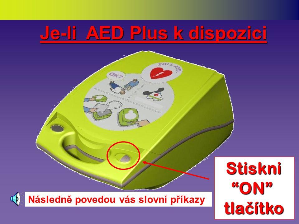 Zatím co někdo jde pro AED, zkontrolujte známky životních funkcí známky životních funkcí (změna: stav vědomí, normální dýchání, pohyb) Zatím co někdo jde pro AED, zkontrolujte známky životních funkcí známky životních funkcí (změna: stav vědomí, normální dýchání, pohyb) Jestliže chybí Zahajte KPR změna: masáží ihned v poměru změna: 30 : 2 Kompresí Dechy Rychlost 100/min, hloubka 1/3 výšky hrudníku