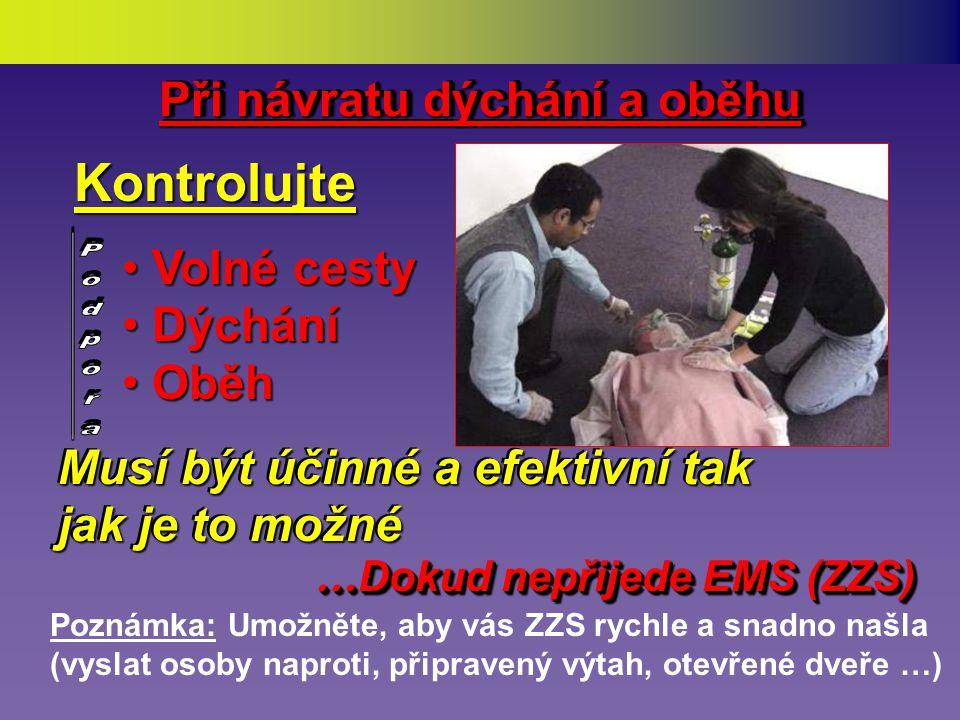 Pokud není obnoveno dýchání a puls • Pokračujte v KPR • Plňte hlasové výzvy  Opakované analýzy  Opakované šoky … Dokud nepřijede EMS (ZZS)