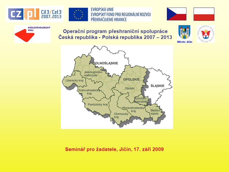 Operační program přeshraniční spolupráce Česká republika - Polská republika 2007 – 2013 Seminář pro žadatele, Jičín, 17.