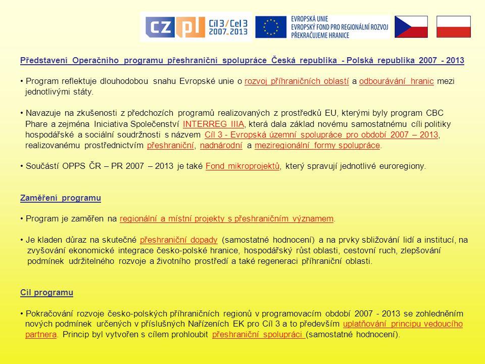 Představení Operačního programu přeshraniční spolupráce Česká republika - Polská republika 2007 - 2013 • Program reflektuje dlouhodobou snahu Evropské unie o rozvoj příhraničních oblastí a odbourávání hranic mezi jednotlivými státy.