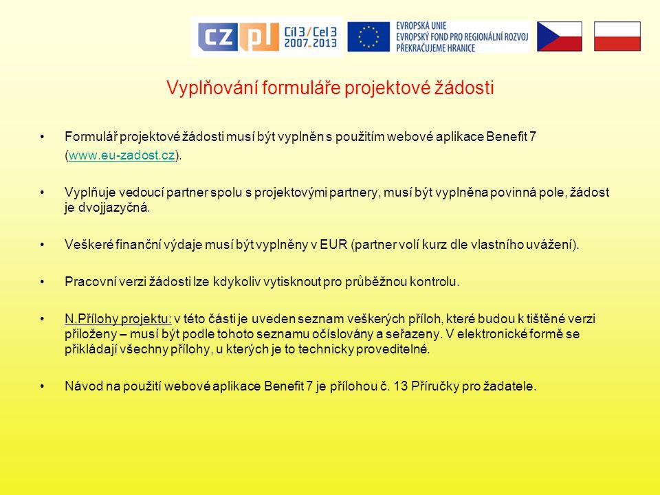 Vyplňování formuláře projektové žádosti •Formulář projektové žádosti musí být vyplněn s použitím webové aplikace Benefit 7 (www.eu-zadost.cz).www.eu-zadost.cz •Vyplňuje vedoucí partner spolu s projektovými partnery, musí být vyplněna povinná pole, žádost je dvojjazyčná.