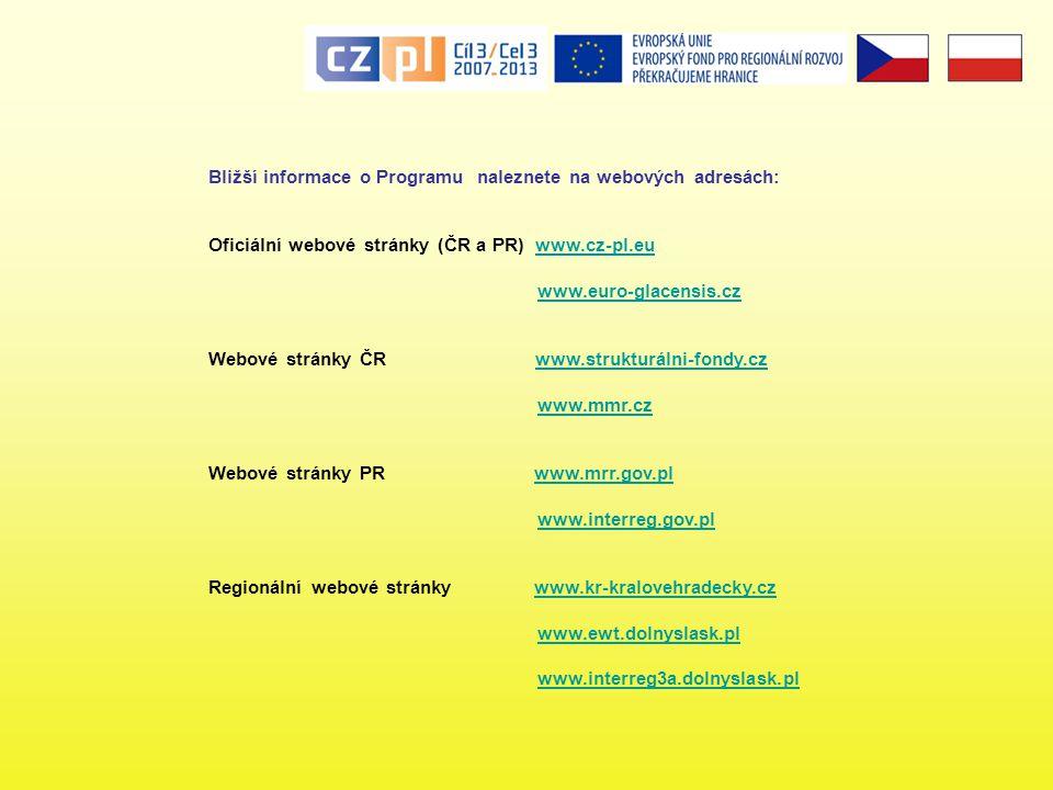 Bližší informace o Programu naleznete na webových adresách: Oficiální webové stránky (ČR a PR) www.cz-pl.euwww.cz-pl.eu www.euro-glacensis.cz Webové stránky ČR www.strukturálni-fondy.czwww.strukturálni-fondy.cz www.mmr.cz Webové stránky PR www.mrr.gov.plwww.mrr.gov.pl www.interreg.gov.pl Regionální webové stránky www.kr-kralovehradecky.czwww.kr-kralovehradecky.cz www.ewt.dolnyslask.pl www.interreg3a.dolnyslask.pl