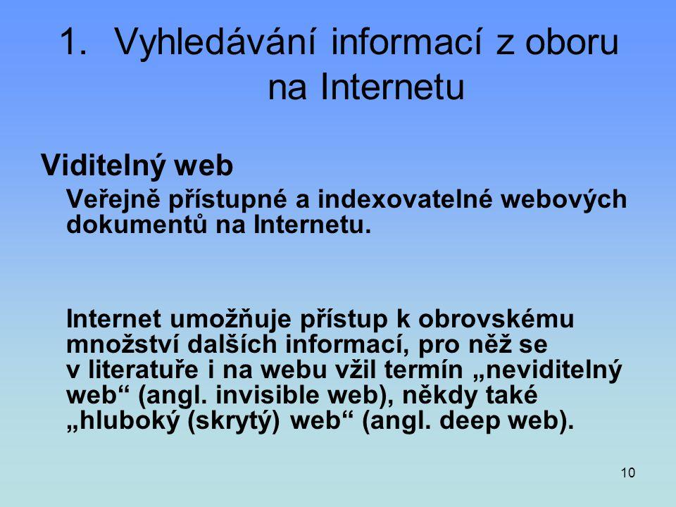 10 1.Vyhledávání informací z oboru na Internetu Viditelný web Veřejně přístupné a indexovatelné webových dokumentů na Internetu. Internet umožňuje pří