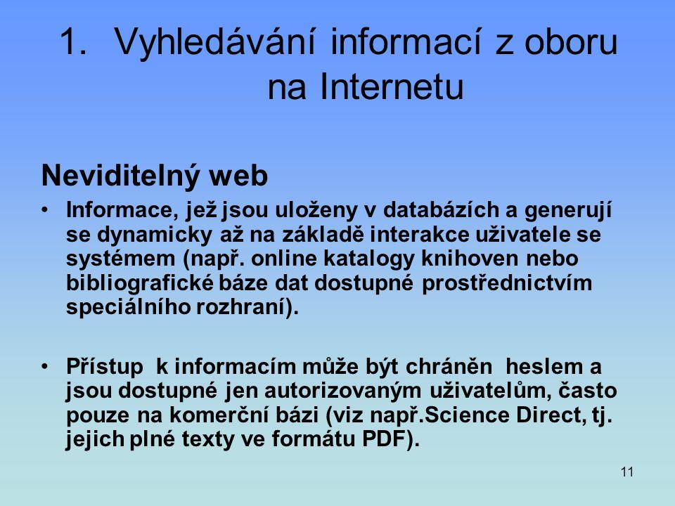 11 1.Vyhledávání informací z oboru na Internetu Neviditelný web •Informace, jež jsou uloženy v databázích a generují se dynamicky až na základě intera